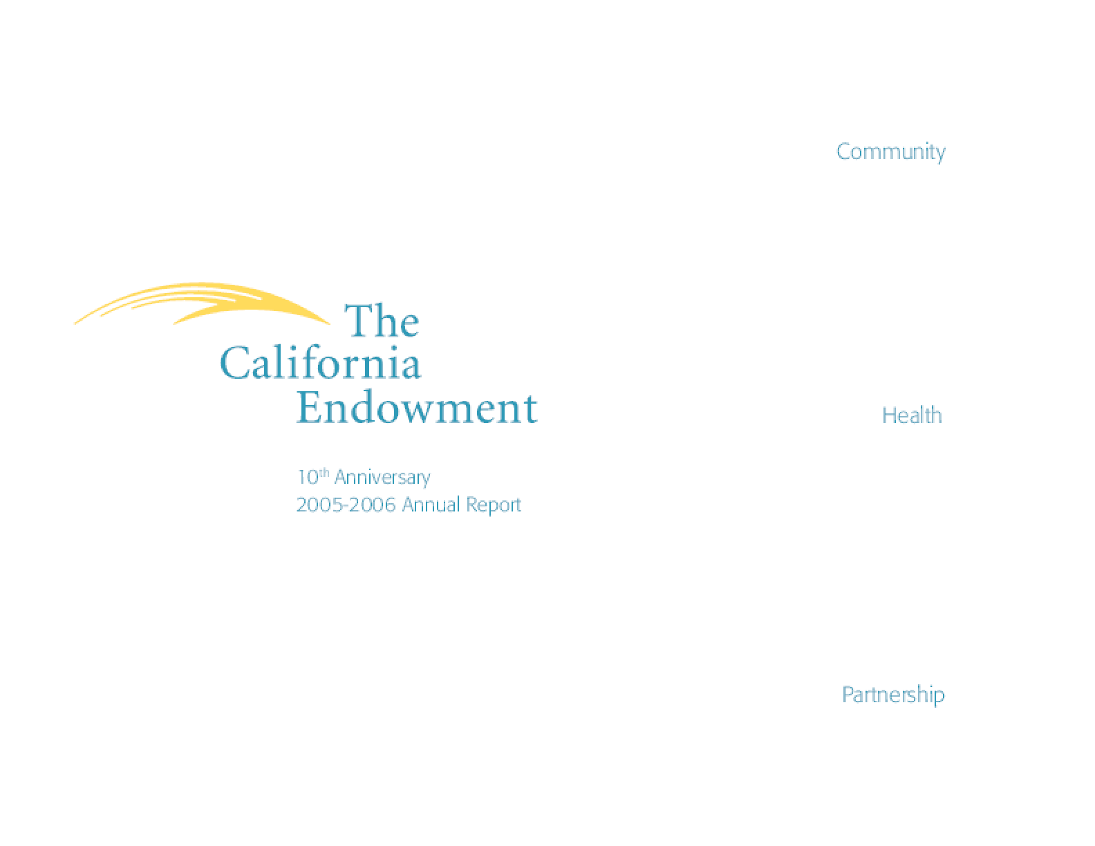 California Endowment - 2005-2006 Annual Report: Community. Health. Partnership