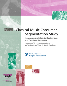 Classical Music Consumer Segmentation Study: How Americans Relate to Classical Music and Their Local Orchestras