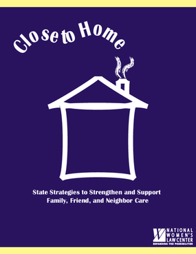 Close to Home: State Strategies to Strengthen and Support Family, Friend, and Neighbor Care