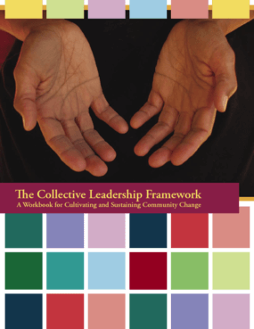 The Collective Leadership Framework: A Workbook for Cultivating and Sustaining Community Change