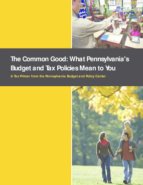 The Common Good: What Pennsylvania's Budget and Tax Policies Mean to You