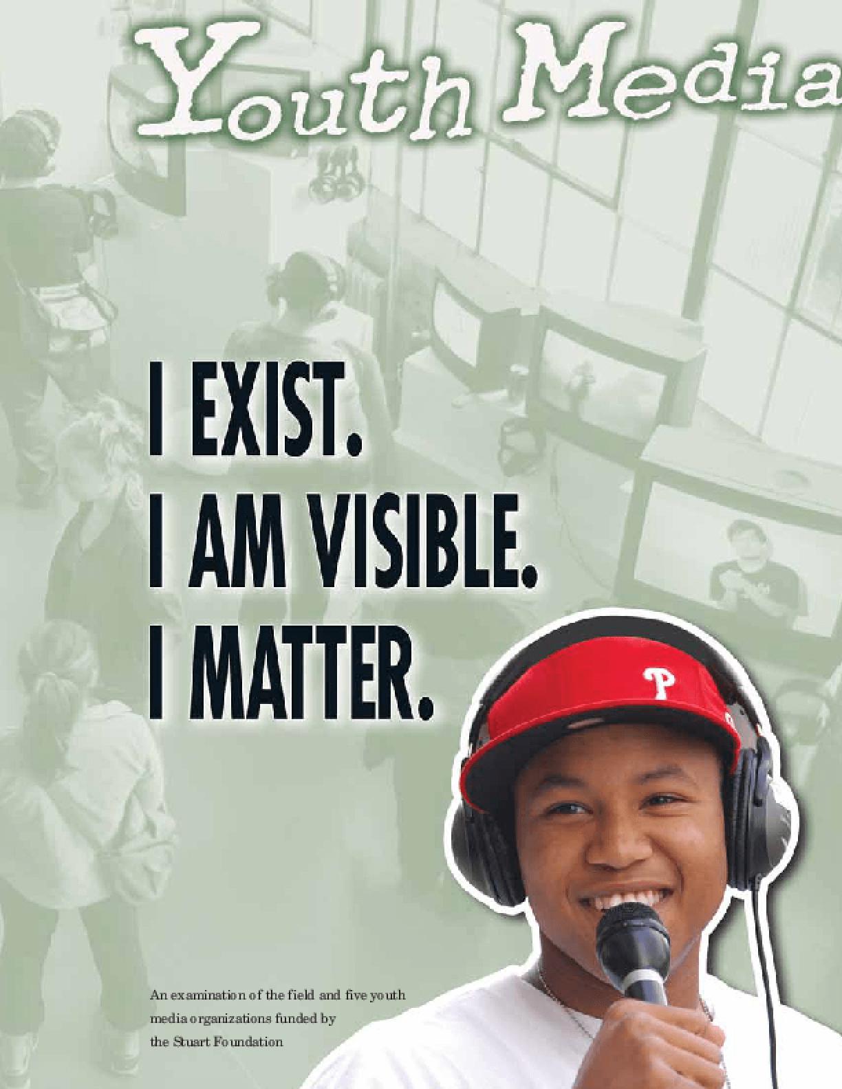 Youth Media: I Exist. I Am Visible. I Matter.