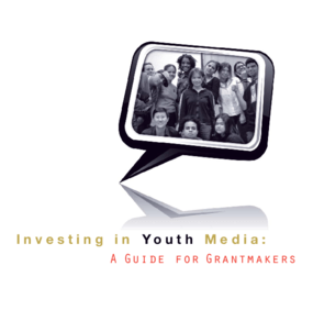 Investing in Youth Media: A Guide for Grantmakers