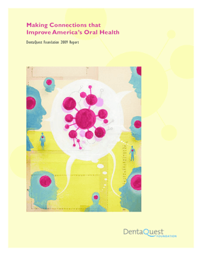DentaQuest Foundation - 2009 Annual Report: Making Connections That Improve America's Oral Health