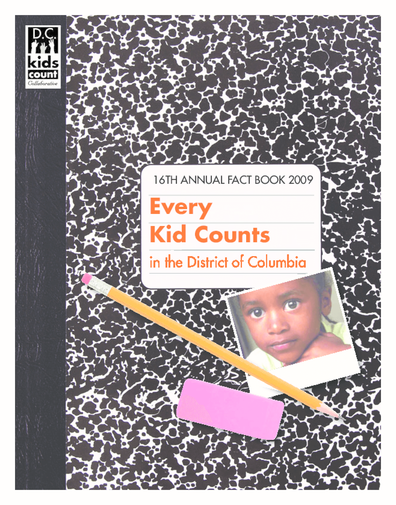 Every Kid Counts in the District of Columbia: 16th Annual Fact Book 2009