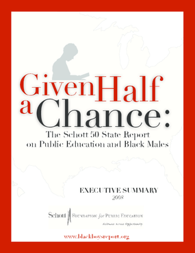 Given Half a Chance: The Schott 50 State Report on Public Education and Black Males