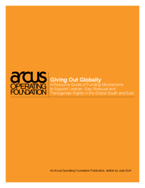 Giving Out Globally: A Resource Guide of Funding Mechanisms to Support Lesbian, Gay, Bisexual, and Transgender Rights in the Global South and East