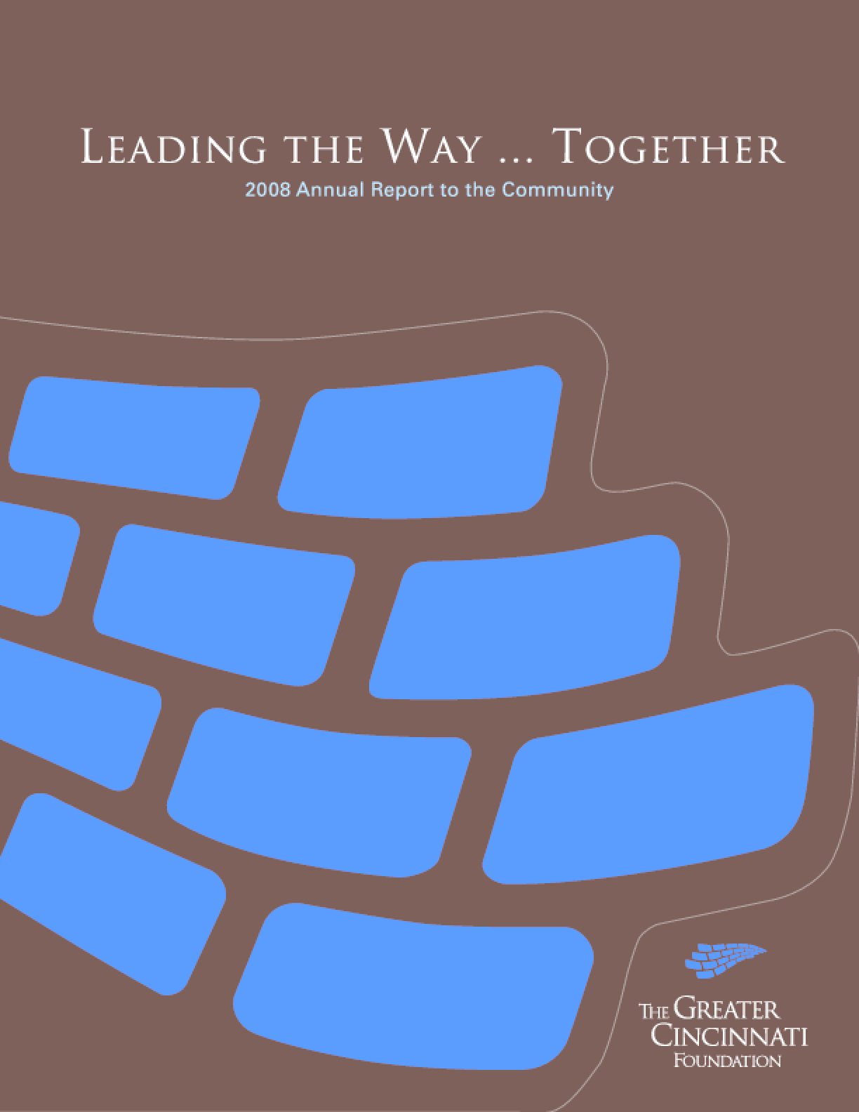 Greater Cincinnati Foundation - 2008 Annual Report: Leading the Way... Together