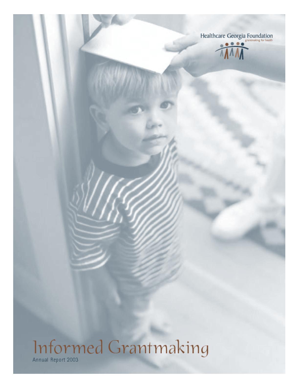 Healthcare Georgia Foundation - 2003 Annual Report: Informed Grantmaking