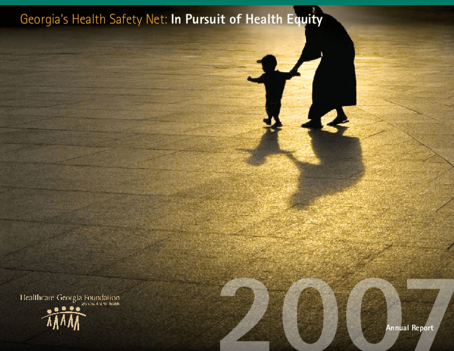 Healthcare Georgia Foundation - 2007 Annual Report: Georgia's Health Safety Net: In Pursuit of Health Equity