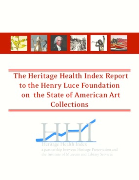 The Heritage Health Index Report to the Henry Luce Foundation on the State of American Art Collections