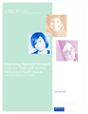 Improving Medicaid Managed Care for Youth With Serious Behavioral Health Needs: A Quality Improvement Toolkit
