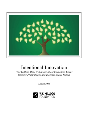 Intentional Innovation: How Getting More Systematic About Innovation Could Improve Philanthropy and Increase Social Impact