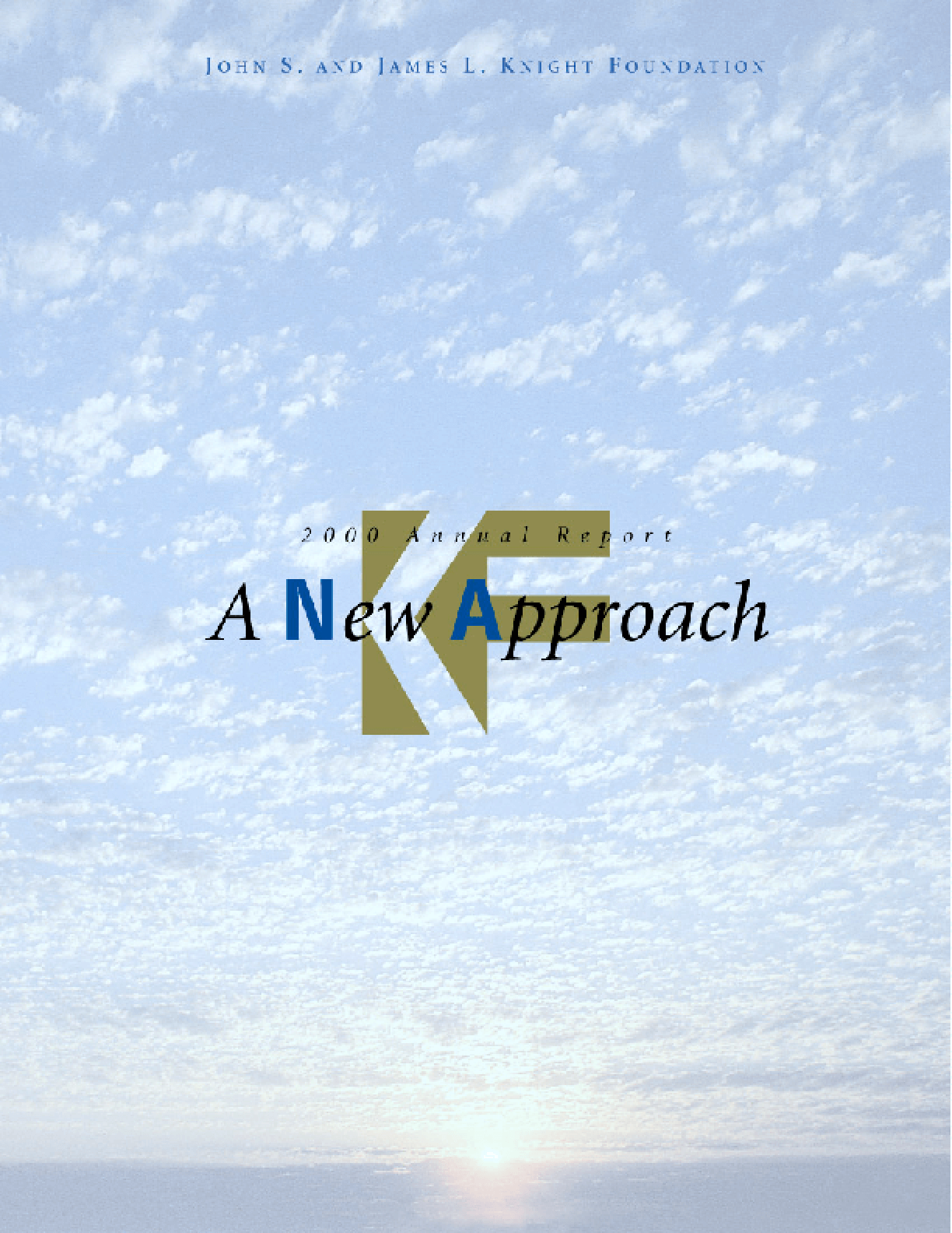 John S. and James L. Knight Foundation - 2000 Annual Report: A New Approach