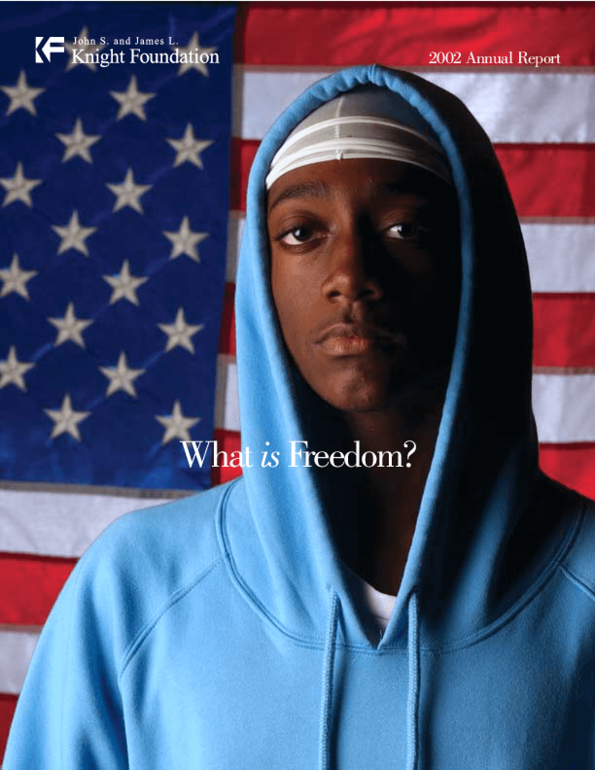 John S. and James L. Knight Foundation - 2002 Annual Report: What is Freedom?